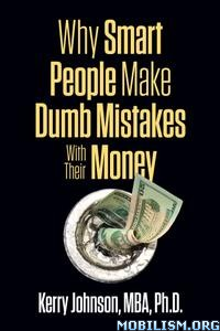 Why Smart People Make Dumb Mistakes … by Kerry Johnson