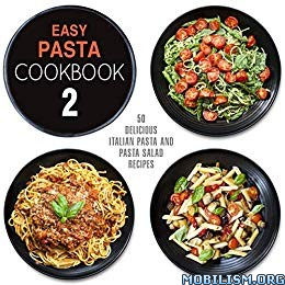 Easy Pasta Cookbook 2 (2nd Edition) by BookSumo Press  +