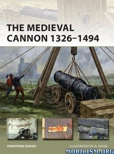 The Medieval Cannon 1326-1494 by Jonathan Davies
