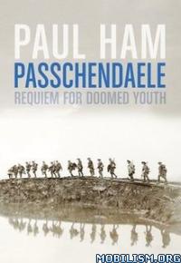 Download Passchendaele: Requiem for Doomed Youth by Paul Ham (.ePUB)