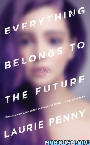 Download ebook Everything Belongs to the Future by Laurie Penny (.ePUB)