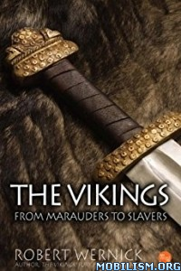 Download ebook The Vikings: From Marauders to... by Robert Wernick (.ePUB)