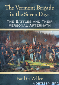 The Vermont Brigade in the Seven Days by Paul G. Zeller