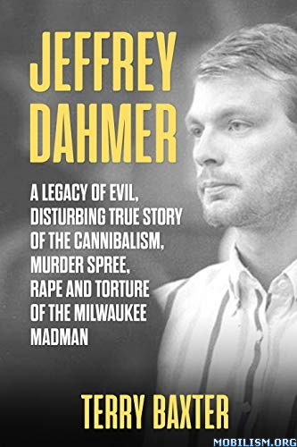 Jeffrey Dahmer: A Legacy of Evil by Terry Baxter