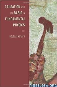 Download ebook Causation Basis Fundamental Physics by Douglas Kutach (.PDF)