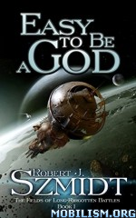 Download ebook Easy To Be A God by Robert J. Szmidt (.ePUB)(.MOBI)
