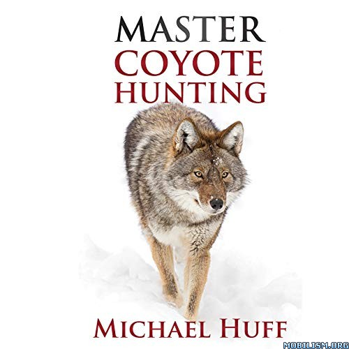 Master Coyote Hunting by Michael Huff (.M4B)