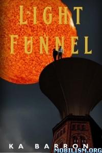 Download ebook Light Funnel by KA Barron (.ePUB)