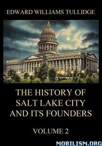 Salt Lake City & its Founders Vol.2 by Edward William Tullidge