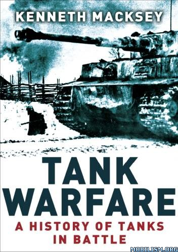 Tank Warfare: A History of Tanks in Battle by Kenneth Macksey