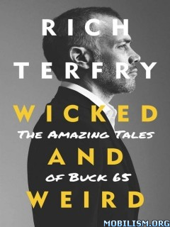 Wicked and Weird: The Amazing Tales of Buck 65 by Rich Terfry