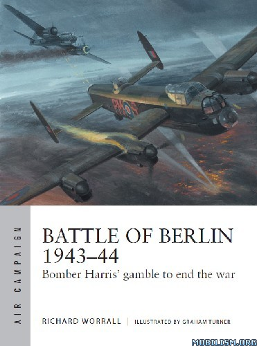 Battle of Berlin 1943-44 by Richard Worrall