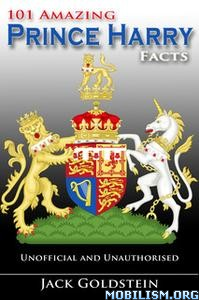 101 Amazing Prince Harry Facts by Jack Goldstein