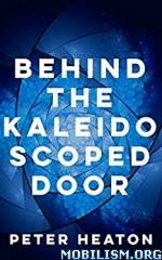 Download ebook Behind the Kaleidoscoped Door by Peter Heaton (.ePUB)+