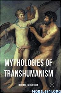 Download ebook Mythologies of Transhumanism by Michael Hauskeller (.PDF)
