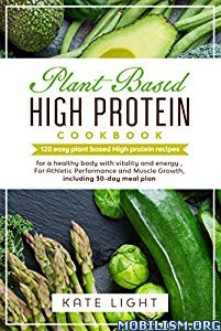 Plant-Based High Protein Cookbook by Kate Light