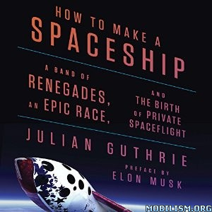 Download ebook How To Make A Spaceship by Julian Guthrie (.M4B)