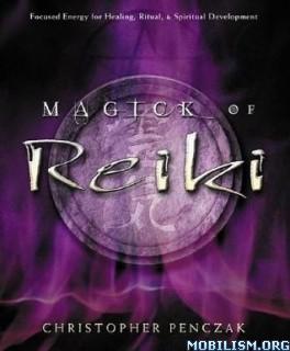 Download ebook Magick of Reiki by Christopher Penczak (.ePUB)