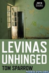 Download Levinas Unhinged By Tom Sparrow (.ePUB)
