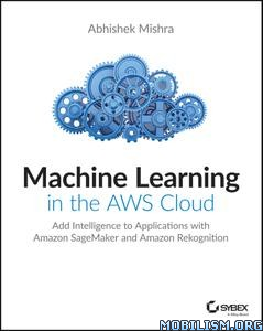 Machine Learning in the AWS Cloud by Abhishek Mishra