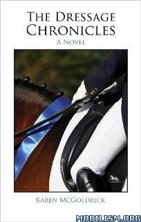 Download ebook The Dressage Chronicles by Karen McGoldrick (.ePUB)+