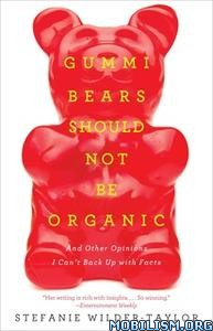 Gummi Bears Should Not Be Organic by Stefanie Wilder-Taylor
