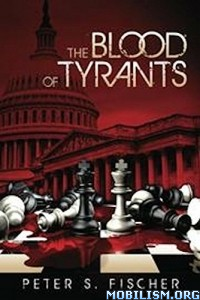Download ebook The Blood of Tyrants by Peter S. Fischer (.ePUB)