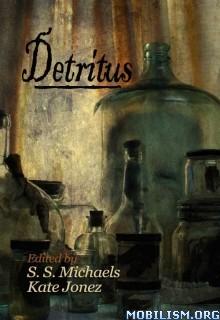 Download ebook Detritus by S.S. Michaels & Kate Jonez et al (.ePUB)