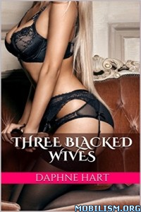 Download ebook Three Blacked Wives by Daphne Hart (.ePUB)