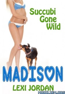 Download ebook Succubi Gone Wild: Madison by Lexi Jordan (.ePUB) (.MOBI)