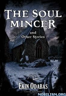 Download ebook The Soul Mincer & Other Stories by Ekin Odabas (.ePUB)