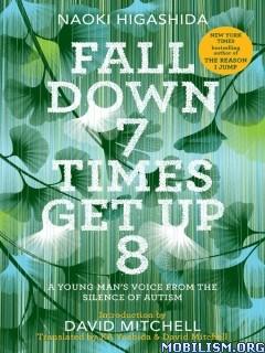 Fall Down 7 Times Get Up 8 by Naoki Higashida