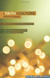 Download ebook Faith & Culture Devotional by Kelly Monroe Kullberg (.PDF)