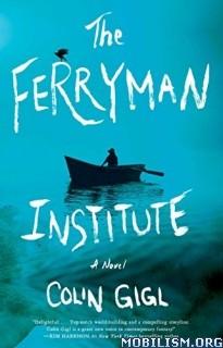 Download ebook The Ferryman Institute: A Novel by Colin Gigl (.ePUB)