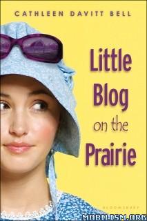 Download ebook Little Blog on the Prairie by Cathleen Davitt Bell (.ePUB)