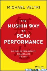 Download ebook The Mushin Way to Peak Performance by Michael Veltri (.ePUB)