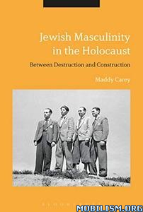 Jewish Masculinity in the Holocaust by Maddy Carey