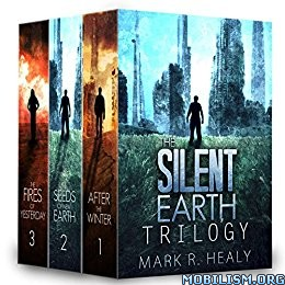 Download ebook The Silent Earth: Complete Trilogy by Mark R. Healy (.ePUB)+
