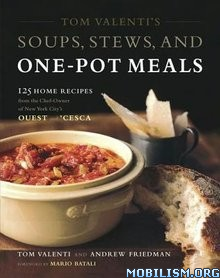 Tom Valenti's Soups, Stews, and One-Pot Meals by Tom Valenti