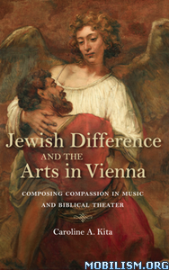 Jewish Difference and the Arts in Vienna by Caroline A. Kita