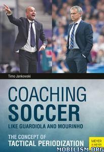 Coaching Soccer Like Guardiola and Mourinho by Timo Jankowski