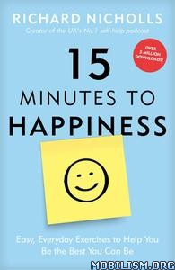 15 Minutes to Happiness by Richard Nicholls