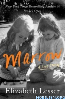Download ebook Marrow: A Love Story by Elizabeth Lesser (.ePUB)(.MOBI)