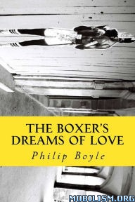 Download ebook The Boxer's Dreams of Love by Philip Boyle (.ePUB)+
