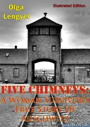 Five Chimneys [Illustrated Edition] by Olga Lengyel