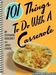 101 Things to Do With a Casserole by Stephanie Ashcraft +  +