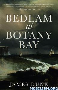 Bedlam at Botany Bay by James Dunk