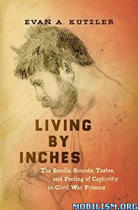 Living by Inches by Evan A. Kutzler