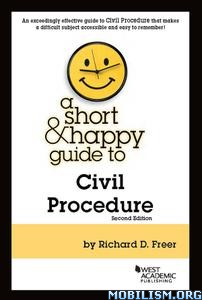 A Short & Happy Guide to Civil Procedure by Richard D. Freer