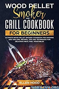 Wood Pellet Smoker and Grill Cookbook by Ellen Hood